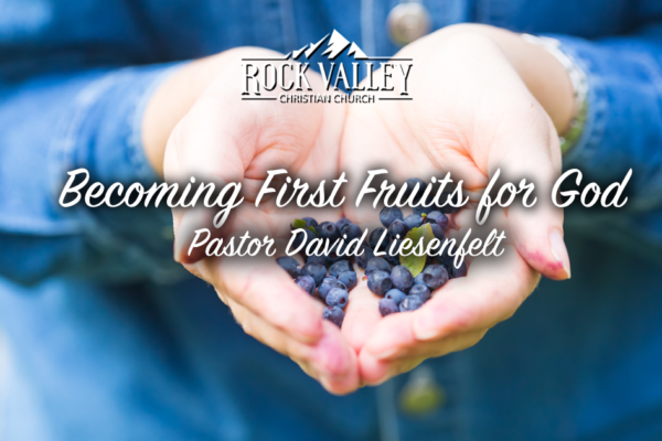 Becoming First Fruits for God