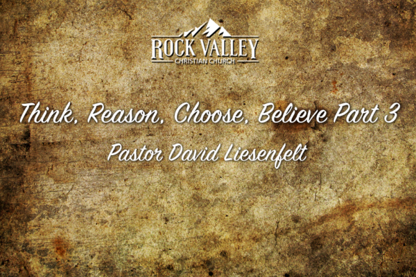 Think, Reason, Choose, Believe Part 3