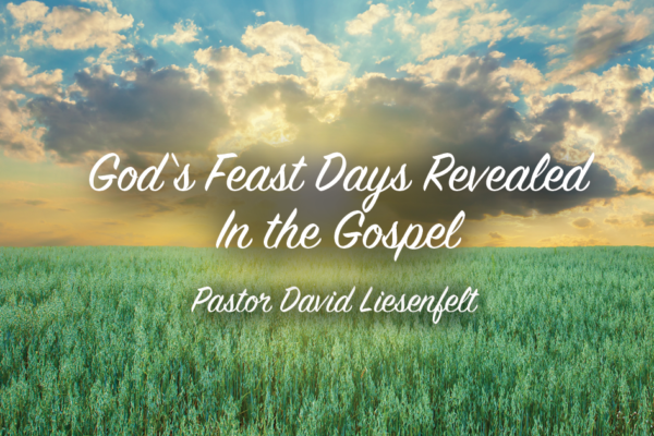 God's Feasts Days Revealed in the Gospel