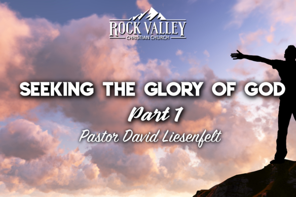 Seeking the Glory of God Part I