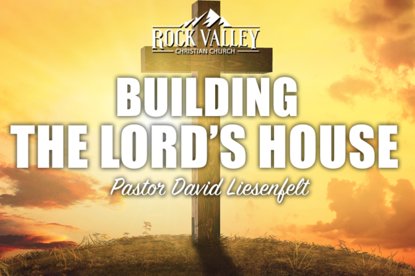Building The Lord's House | Sabbath Christian Church | David Liesenfelt- 2020-02-08