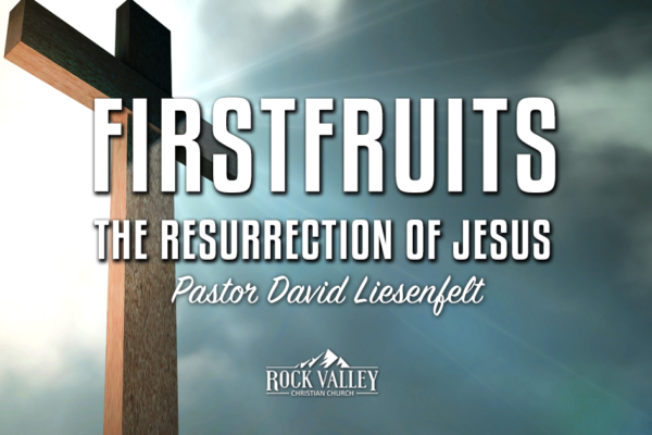 Firstfruits: The Resurrection of Jesus