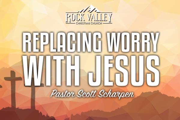Replacing worry with Jesus