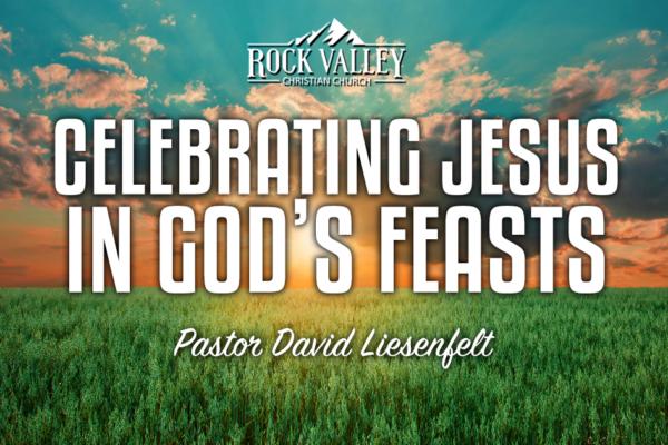 Celebrating Jesus in God's Feasts