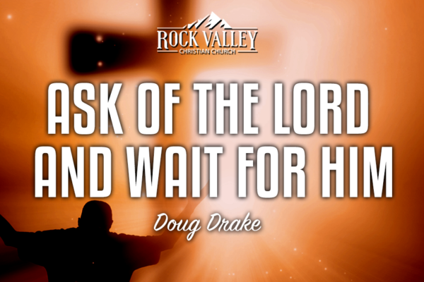 Ask of the Lord and Wait for Him